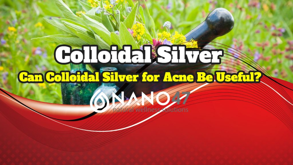 How Can Colloidal Silver for Acne Be Useful?