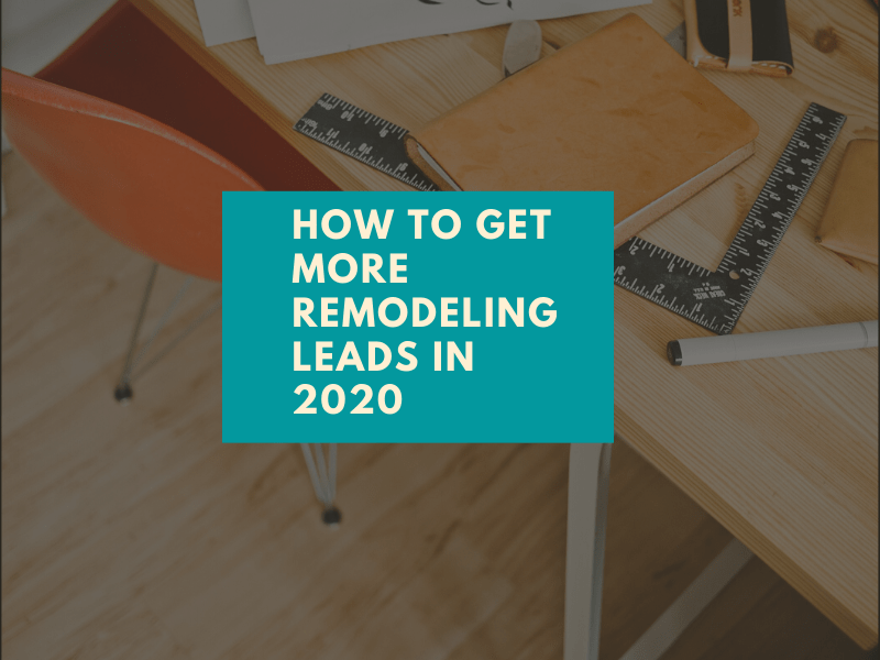 How to Get More Remodeling Leads in 2020
