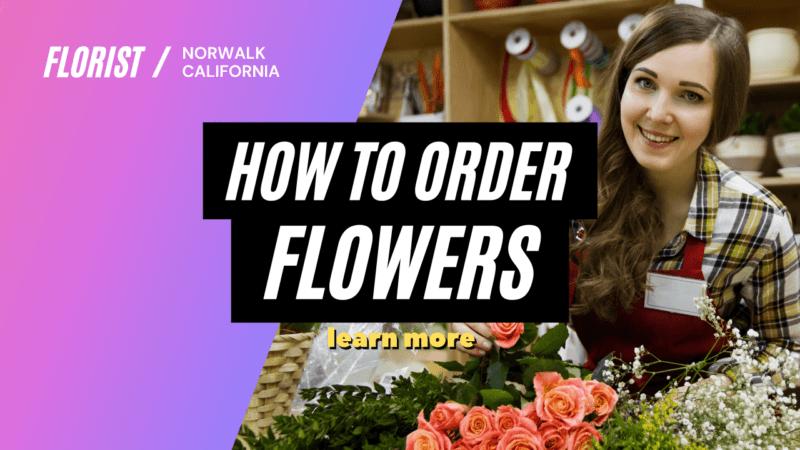 how to order flowers Norwalk, CA